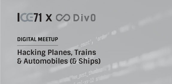 ICE71xDiv0 Digital Meetup: Hacking Planes, Trains & Automobiles (& Ships)